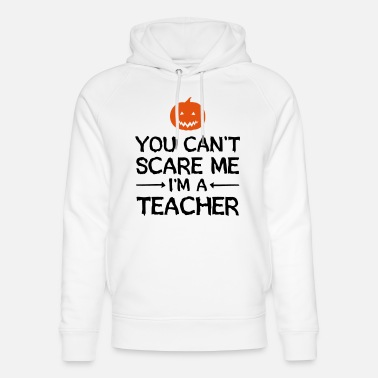 Teacher You Can't Scare Me - I'm A Teacher - Unisex luomu huppari