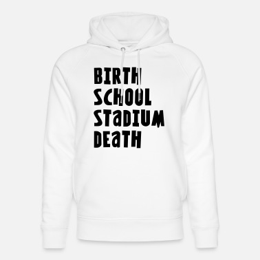 Beautees Birth School Stadium Death 2 - Unisex Organic Hoodie