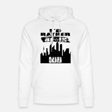 Omaha Gift Id rather be in Omaha - Unisex Organic Hoodie