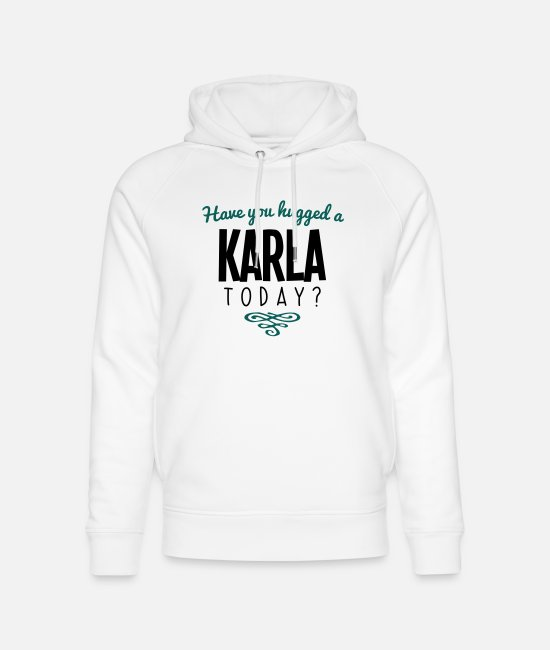Today Hoodies & Sweatshirts - have you hugged a karla name today - Unisex Organic Hoodie white