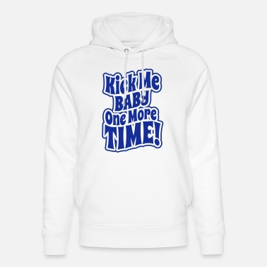 Mummy Daddy Me Kick me baby one more time - Unisex Bio Hoodie