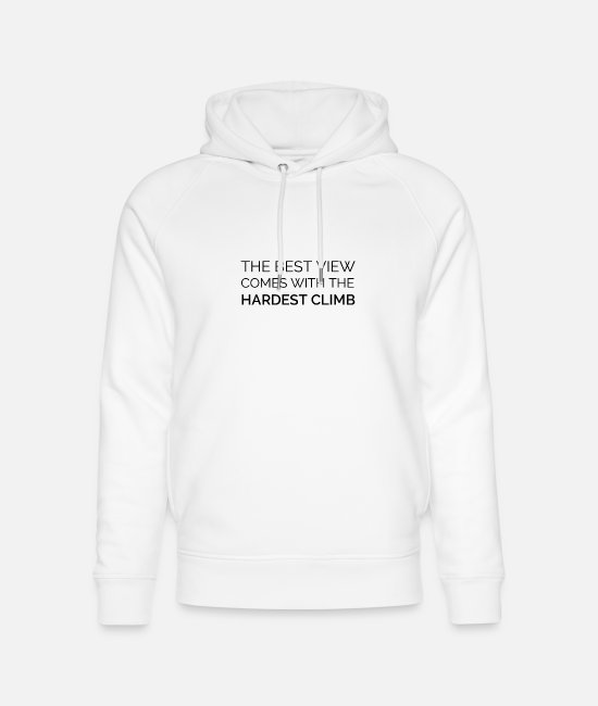 Birthday Hoodies & Sweatshirts - The Best View Comes With The Hardest Climb - Unisex Organic Hoodie white