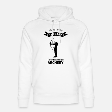 I Don't Neet Therapy I Just need to do archery - Uniseks bio hoodie