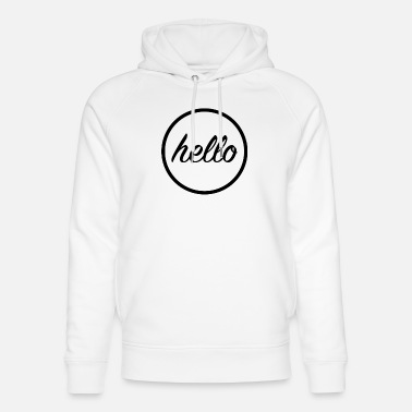 Cool Quote Hello Hello Cool Quote - Unisex Organic Hoodie