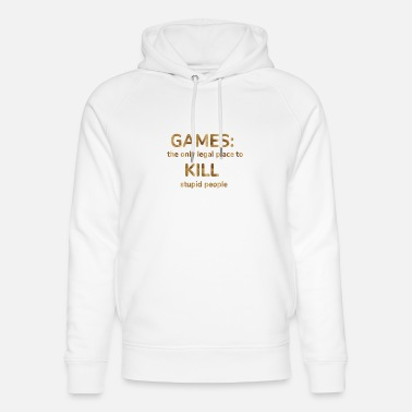 games: the only legal place to kill stupid people - Unisex Organic Hoodie