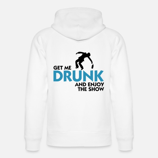 Alcohol Hoodies & Sweatshirts - Give me alcohol and enjoy the show! - Unisex Organic Hoodie white