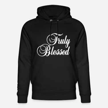 Blessing Truly Blessed Blessing God Jesus Christ Holy - Unisex Organic Hoodie