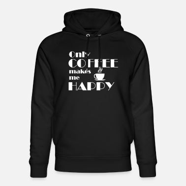 Only Coffe makes me Happy - Unisex Bio Hoodie