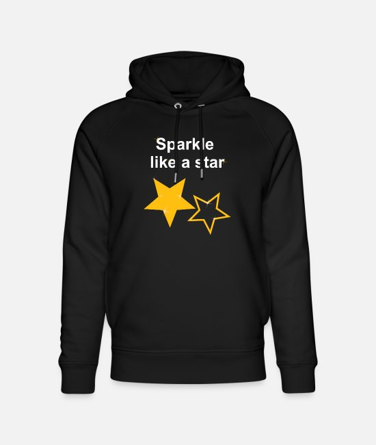 Stars Hoodies & Sweatshirts - sparkle like a star, sayings girl, sparkle, - Unisex Organic Hoodie black