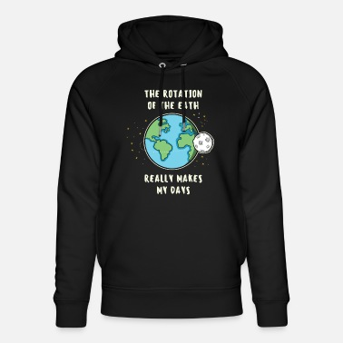 Rotation Rotation Of The Earth Really Makes My Day Geschenk - Unisex Bio Hoodie