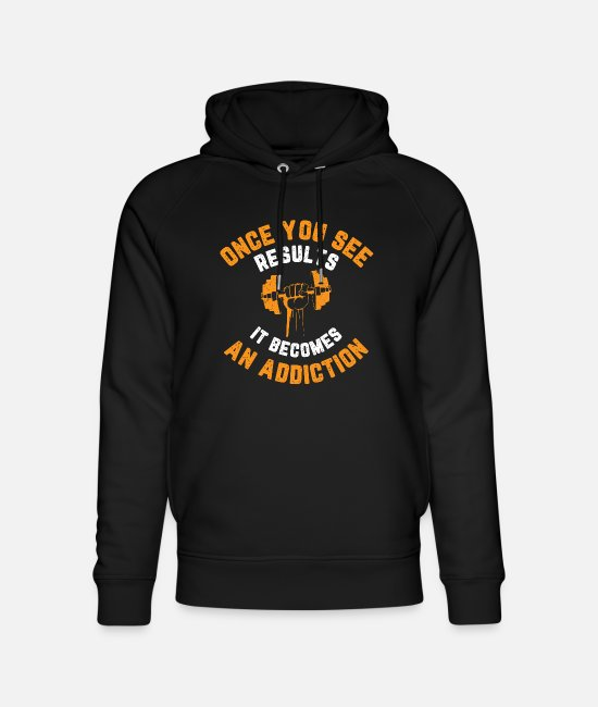 Body Builder Hoodies & Sweatshirts - Once you see results, it becomes an addiction - Unisex Organic Hoodie black