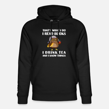 Drink That's What I Do I Read Books I Drink Tea And I Kn - Unisex Organic Hoodie