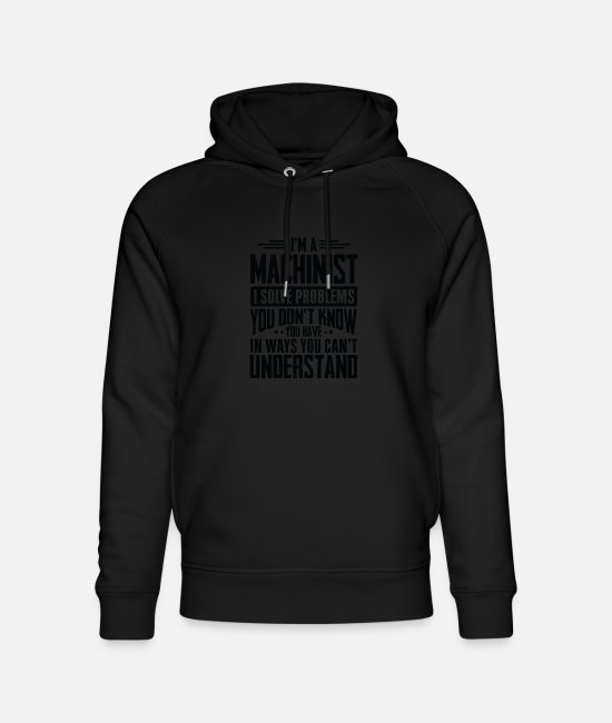 Father's Day Hoodies & Sweatshirts - Machinist Shirt I Solve Problems You Have Funny - Unisex Organic Hoodie black