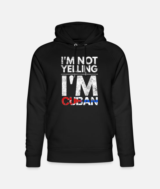 Cuban Flag Clothing Hoodies & Sweatshirts - I'm not yelling I'm Cuban flag Bandera Cubana Cuba - Unisex Organic Hoodie black