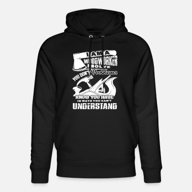 Woodworker I Am A Woodworker - Unisex Organic Hoodie