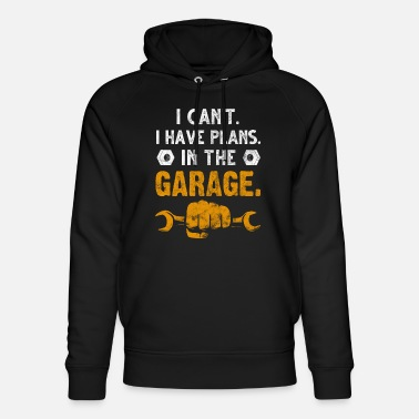 I cant I have plans In the Garage Mechaniker Tuner - Unisex Bio Hoodie