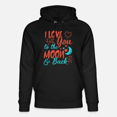 I Love I Love You To The Moon and back - Unisex Organic Hoodie