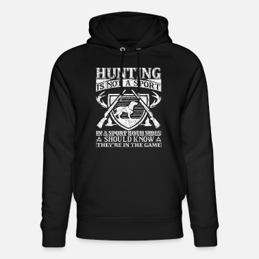 HUNTING IS NOT A SPORT IN A SPORT - Unisex Bio Hoodie