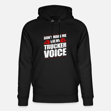 School Funny Use My Trucker Voice Truck Driver Gift Idea - Unisex Organic Hoodie