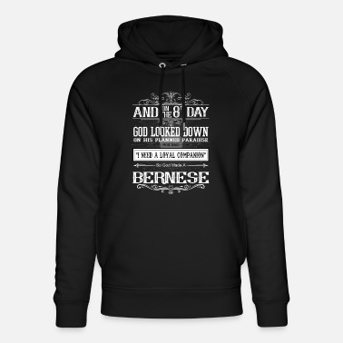 And On The 8th Day On 8th Day God Looked Down Made Bernese - Unisex Organic Hoodie