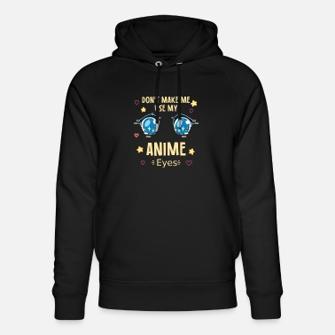 Tekstballon Don't Make Me Use My Anime Eyes - Unisex Organic Hoodie