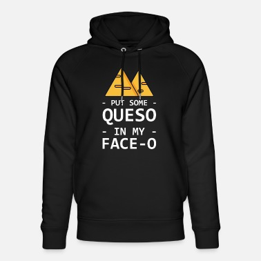 Grave Put Some Queso In My Face-o 3 - Unisex Organic Hoodie