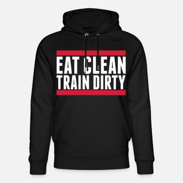 Eat Clean Eat Clean Train Dirty - Unisex Organic Hoodie