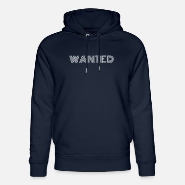 Wanted Wanted, wanted, asked, wanted - Unisex Organic Hoodie