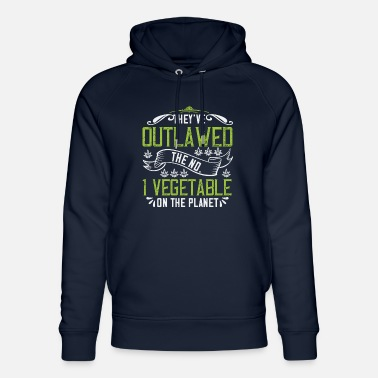 Smoking They ve outlawed the No 1 vegetable on the planet - Unisex Organic Hoodie