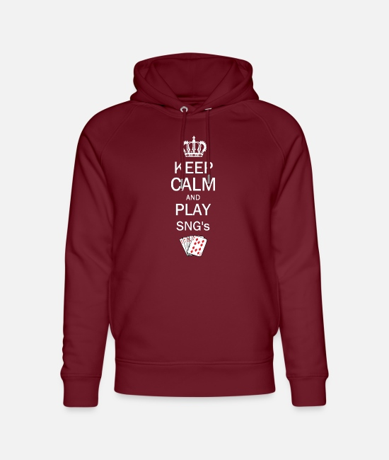Play Hoodies & Sweatshirts - Keep Calm and Play SNG's - Sit and Go Poker - Unisex Organic Hoodie burgundy