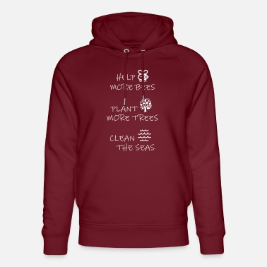 Help more bees - Plant more trees - Clean the seas - Unisex Bio Hoodie