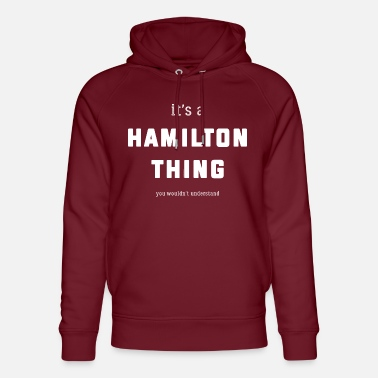 Hamilton It's a Hamilton Thing (you wouldn't understand) - Unisex Organic Hoodie