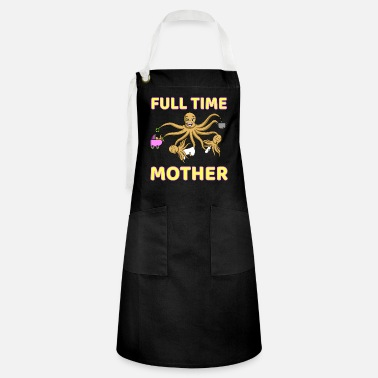 Full time mother Full TIme mother octopus - Artisan Apron