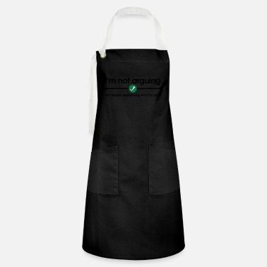 Argue Not Arguing - Artisan Apron