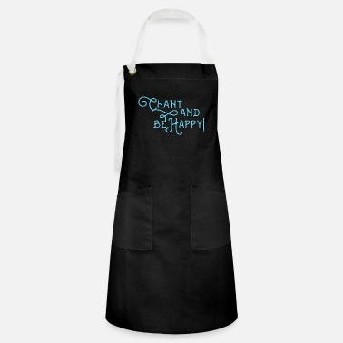 Chant Chant and be happy! - Artisan Apron