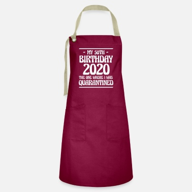 Birthday My 50th Birthay 2020 The One Where I Was ... - Artisan Apron