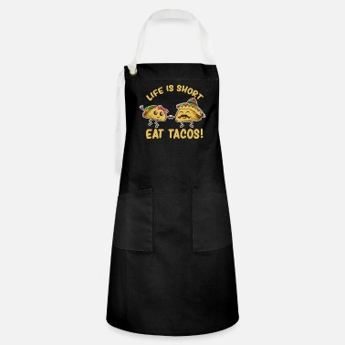 Restaurant Funny Life Is Short Eat Tacos - Artisan Apron