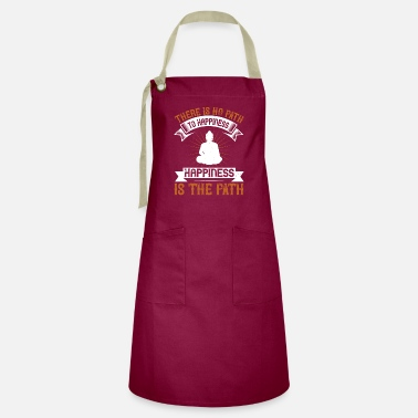 Happiness There is no path to happiness Happiness Happiness - Artisan Apron