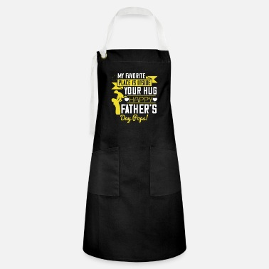Happy Birthday My favorite place is inside your hug. Happy father - Artisan Apron