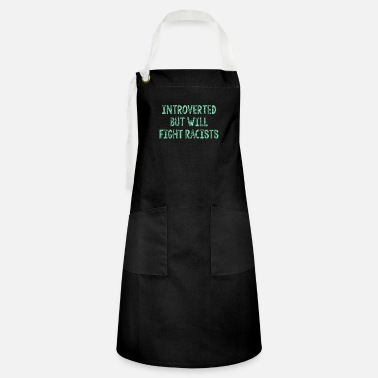Introverted - but will fight racists - Artisan Apron