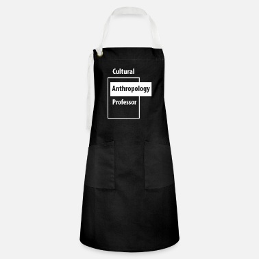 Education Culture Cultural Anthropology Professor - Education Job - Artisan Apron
