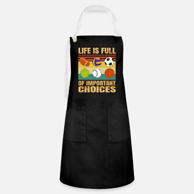 Apparel Funny Life Is Full Of Important Choices Spor - Artisan Apron