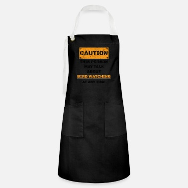 Caution CAUTION GIFT HOBBY SPEAK LOVE Bird watching - Artisan Apron