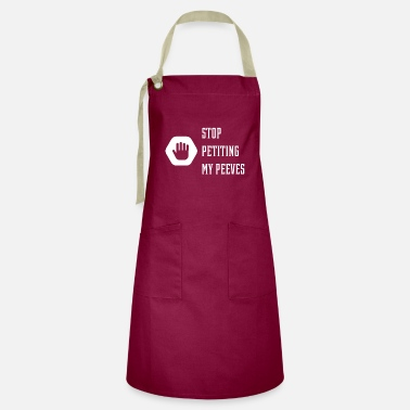 Comedy Stop Petting My Peeves - Funny Quotes Gift - Artisan Apron