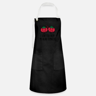 Wear I love you from my head tomatoes - Artisan Apron