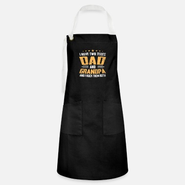 Two I Have Two Titles Dad And Grandpa I Rock Them Both - Artisan Apron