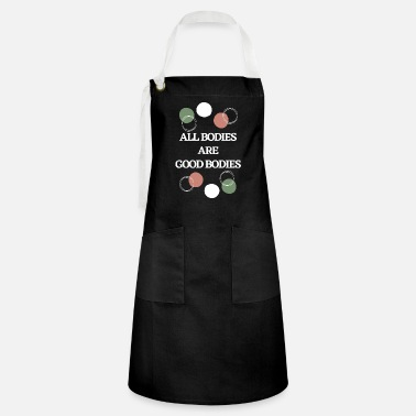 Body All bodies are good bodies body positivity - Artisan Apron