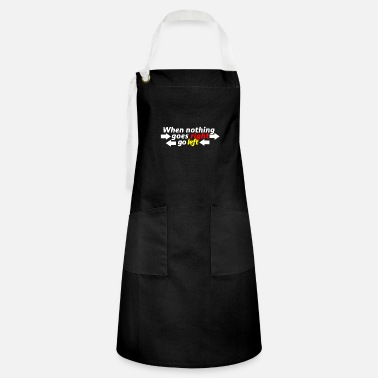 Ego When nothing goes right, Go left, saying, gift - Artisan Apron
