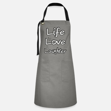 Laughter Life is love and laughter - Artisan Apron