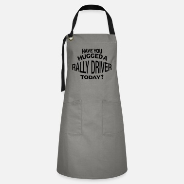 have you hugged a rally driver today - Artisan Apron